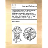Lexicon technicum: or, an universal English dictionary of arts and sciences: explaining not only the terms of...