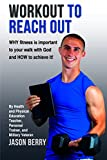 img - for Workout to Reach Out: Why fitness is important to your walk with God and how to achieve it! book / textbook / text book