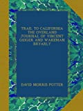 img - for TRAIL TO CALIFORNIA THE OVERLAND JOURNAL OF VINCENT GEIGER AND WAKEMAN BRYARLY book / textbook / text book