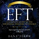 EFT: A Complete Guide to the Emotional Freedom Technique: Improving Everyday Life with EFT: A Blueprint   Tebow Dana