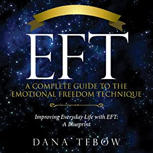 EFT: A Complete Guide to the Emotional Freedom Technique Audiobook