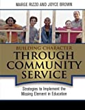 img - for Building Character Through Community Service: Strategies to Implement the Missing Element in Education by Rizzo, Margaret, Brown, Joyce (2006) Paperback book / textbook / text book