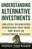 img - for Understanding Alternative Investments: Creating Diversified Portfolios that Ride the Wave of Investment Success book / textbook / text book