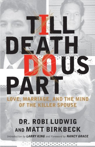 'Till Death Do Us Part: Love, Marriage, and the Mind of the Killer Spouse