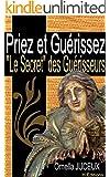 Priez et Gu�rissez ou � Le Secret � des Gu�risseurs