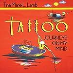 Tattoo: Journeys on My Mind   Tina Marie L. Lamb