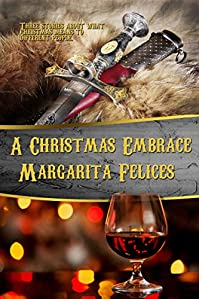 (FREE on 12/19) A Christmas Embrace: Collection Of  Three Seasonal Stories by Margarita Felices - http://eBooksHabit.com