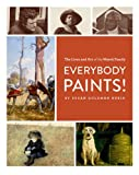 img - for Everybody Paints! The Lives and Art of the Wyeth Family book / textbook / text book