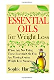 Sophie Hart Essential Oils for Weight Loss: If You Are Not Using These Essential Oils You Are Missing Out On Weight Loss Success (Essential Oils for Beginners - ... Need to Accomplish Your Weight Loss Goals)