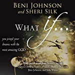 What If...: You Joined your Dreams with the Most Amazing God | Beni Johnson,Sheri Silk,Bill Johnson,Danny Silk,Theresa Dedmon,April LaFrance