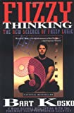 Fuzzy Thinking: The New Science of Fuzzy Logic (078688021X) by Bart Kosko