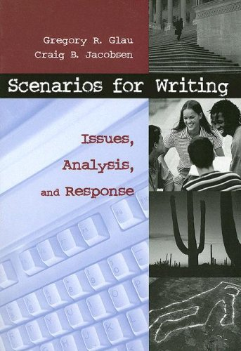 Scenarios for Writing: Issues, Analysis, and Response, Gregory Glau, Craig Jacobsen