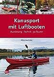 Kanusport mit Luftbooten: Ausr�stung � Technik � 30 Touren