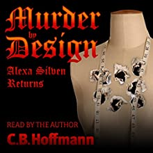 Murder by Design: An Alexa Silven Novel, Book 2 Audiobook by C. B. Hoffmann Narrated by C. B. Hoffmann