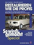Restaurieren wie die Profis (So wird's gemacht Special): 1000 Tipps für professionelle Oldtimer-Restaurierung von den Achsen bis zum Auspuff - Motor, Fahrwerk, Karosserie, Interieur