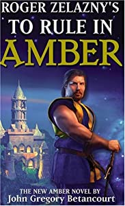 Roger Zelazny's The Dawn of Amber Book 3: To Rule in Amber (New Amber Trilogy) (Bk. 3) by John Betancourt