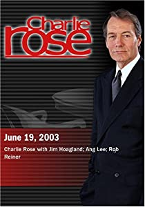 Charlie Rose with Jim Hoagland; Ang Lee; Rob Reiner (June 19, 2003)