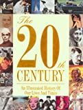 img - for The 20th Century: An Illustrated History Of Our Lives And Times book / textbook / text book