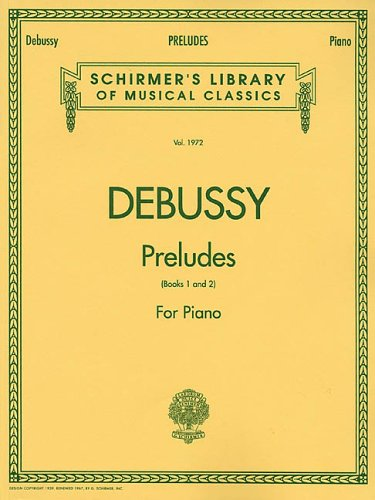 Claude Debussy Preludes: For Piano: Book 1 and 2 (Schirmer's Library of Musucal Classics)