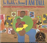 img - for In Daddy's Arms I Am Tall African Americans Celebrating Fathers book / textbook / text book