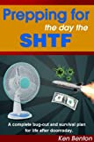 Prepping for the day the SHTF: A complete bug-out and survival plan for life after doomsday.