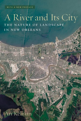 A River and Its City - The Nature of Landscape in New Orleans