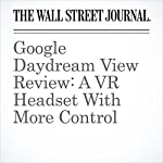 Google Daydream View Review: A VR Headset With More Control | Nathan Olivarez-Giles