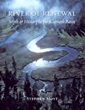 River of Renewal: Myth And History in the Klamath Basin