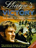 Sharpe's Victory: The Story of a Hero's Triumph