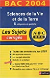 ABC Bac - Les Sujets corrigs : Bac 2004 : Sciences de la vie et de la terre, S