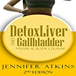 Detox: Liver and Gallbladder Detox: Natural Body Cleanse | Jennifer Atkins