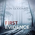 First Evidence (       UNABRIDGED) by Ken Goddard Narrated by Kevin Kenerly