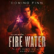 Fire Water: Black Magic Outlaw, Book 5 | Domino Finn