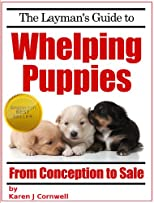 The Layman's Guide to Whelping Puppies (Dog Breeding and Training)