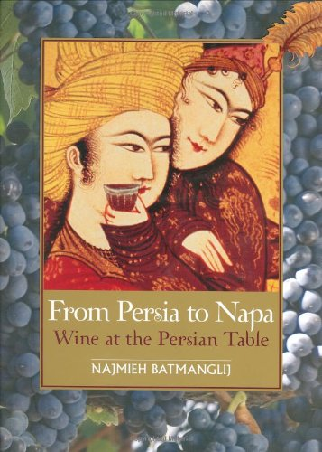 From Persia to Napa: Wine at the Persian Table by Najmieh Batmanglij, Dick Davis, Burke Owens