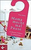 Mama macht mal Pause: 10-Minuten-Wellness im Alltagsstress