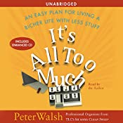 It's All Too Much: An Easy Plan for Living a Richer Life with Less Stuff | [Peter Walsh]
