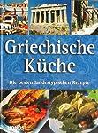 Griechische Küche. Die besten landestypischen Rezepte