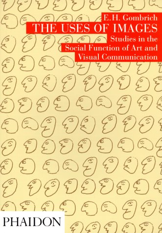 Uses of Images : Studies in the Social Function of Art and Visual Communication, E. H. GOMBRICH