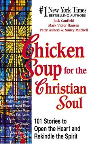Chicken Soup for the Christian Soul (Chicken Soup for the Soul), JACK CANFIELD, MARK VICTOR HANSEN, PATTY AUBERY, NANCY MITCHELL