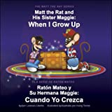 Raton Mateo Y Su Hermana Maggie/Matt the Rat and His Sister Maggie: Cuando Yo Crezca/When I Grow Up (The Matt the Rat Series / La Serie de Rat�n Mateo)