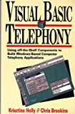 Visual Basic Telephony: Using Off-The-Shelf Components to Build Windows-Based Telephony Applications