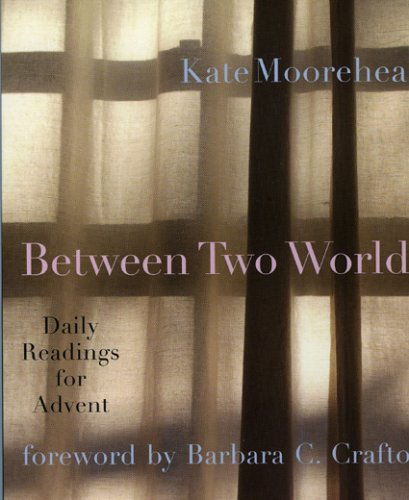 Between Two Worlds : Daily Readings for Advent, Kate Moorehead