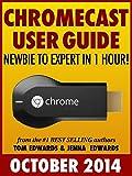 Chromecast User Guide: Newbie to Expert in 1 Hour!