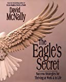 The Eagles Secret: Success Strategies for Thriving at Work & in Life
