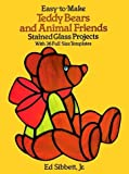 Easy-to-Make Teddy Bears and Animal Friends Stained Glass Projects: With 36 Full-Size Templates