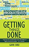 img - for Getting Things Done: Improve your time management skills! Learn the habits of highly productive people....in 5 minutes (Getting things done, time management, ... skills, get things done, David Allen) book / textbook / text book