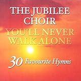 Jubilee Choir You'll Never Walk Alone: 30 Favourite Hymns