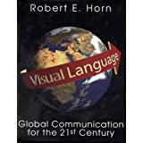Visual Language: Global Communication for the 21st Centuryby Robert E. Horn