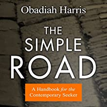 The Simple Road: A Handbook for the Contemporary Seeker (       UNABRIDGED) by Obadiah Harris Narrated by Sean Pratt